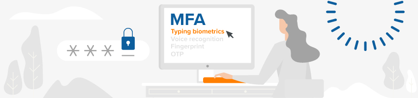Typing biometrics is a reliable, noteworthy, and user-friendly MFA solution.